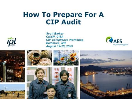 How To Prepare For A CIP Audit Scott Barker CISSP, CISA CIP Compliance Workshop Baltimore, MD August 19-20, 2009.