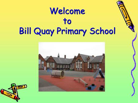 Welcome to Bill Quay Primary School. OUR VISION At Bill Quay Primary School, we provide an exciting and challenging environment in which all children.