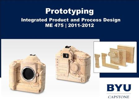 Prototyping Integrated Product and Process Design ME 475 | 2011-2012.