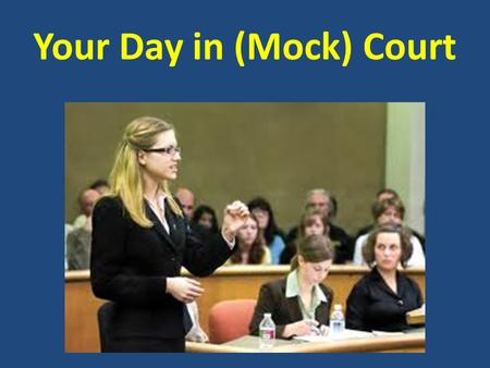 Your Day in (Mock) Court. AGENDA November 1, 2011 1.Today's topics:  Video: Mock Trial State Competition 2011  Steps in a Trial  State v. Randall 2.Administrative.