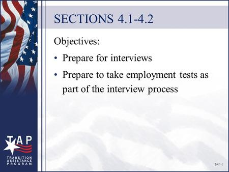 SECTIONS 4.1-4.2 Objectives: Prepare for interviews Prepare to take employment tests as part of the interview process T-4.1-1.