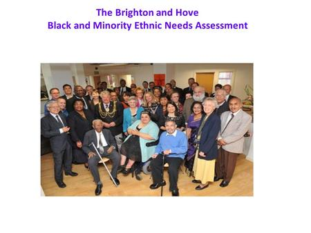 The Brighton and Hove Black and Minority Ethnic Needs Assessment.