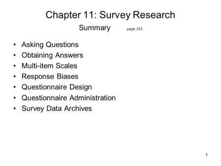 1 Chapter 11: Survey Research Summary page 343 Asking Questions Obtaining Answers Multi-item Scales Response Biases Questionnaire Design Questionnaire.