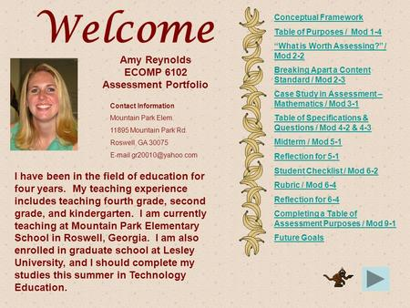 Amy Reynolds ECOMP 6102 Assessment Portfolio I have been in the field of education for four years. My teaching experience includes teaching fourth grade,