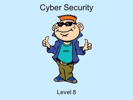 Cyber Security Level 8. Hey Everybody! My name is Tek. I ' m going to be your guide today! I ' m a part of i-SAFE America, and we are concerned with helping.