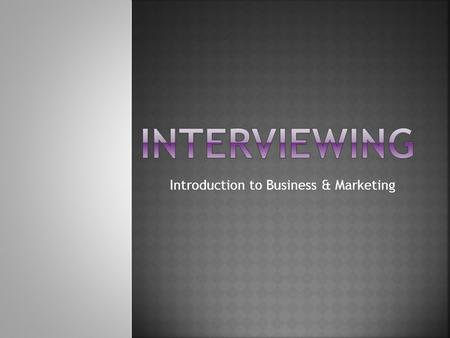 Introduction to Business & Marketing.  A face–to-face conversation you have with an employer of a business  It is important to:  look great  dress.