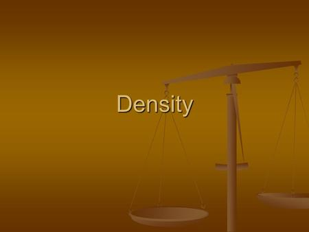 Density. What exactly is Density? Is a quantitative physical property Is a quantitative physical property It is the same for any sample of a particle.