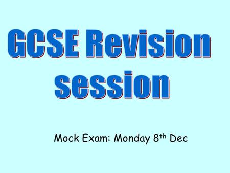 Mock Exam: Monday 8 th Dec. Timing AQA RE Exam 1.You MUST answer FOUR topics in 90 minutes. 2.This means you have 22 minutes minutes to answer one.