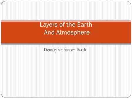 Density's affect on Earth Layers of the Earth And Atmosphere.