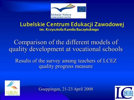Lubelskie Centrum Edukacji Zawodowej im. Krzysztofa Kamila Baczyńskiego Comparison of the different models of quality development at vocational schools.
