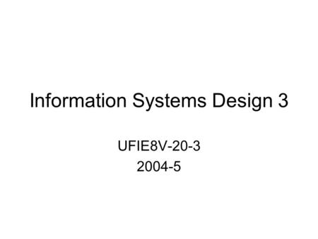 Information Systems Design 3 UFIE8V-20-3 2004-5. Lecture topics Admin –StaffingStaffing –UWE OnlineUWE Online –AssessmentAssessment Themes Case studies.