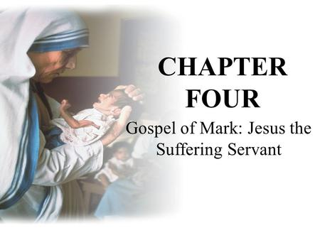 Gospel of Mark: Jesus the Suffering Servant CHAPTER FOUR.