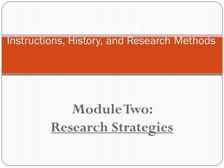 Module Two: Research Strategies Chapter One: Instructions, History, and Research Methods.