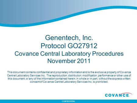 Genentech, Inc. Protocol GO27912 Covance Central Laboratory Procedures November 2011 This document contains confidential and proprietary information.