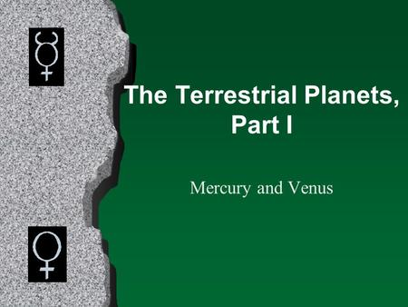 The Terrestrial Planets, Part I Mercury and Venus.