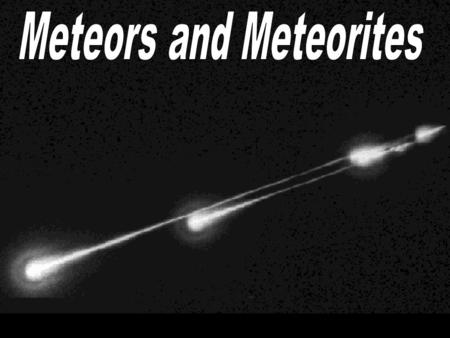 "Meteors - Matter that falls through Earth's atmosphere. Often called ""shooting stars"". A few can be observed every hour."