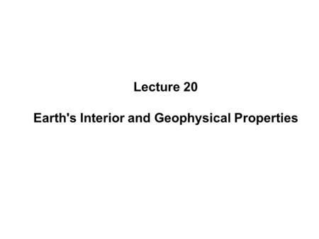 Lecture 20 Earth's Interior and Geophysical Properties.