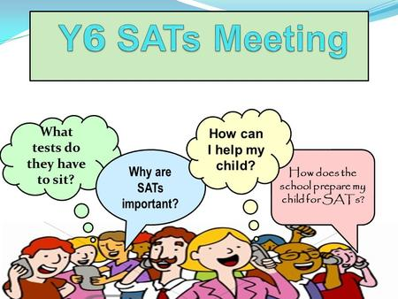What tests do they have to sit? Why are SATs important? How does the school prepare my child for SATs? How can I help my child?