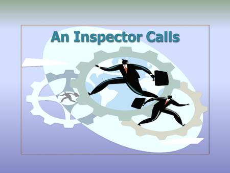 An Inspector Calls. Agenda  An Inspector is………………  What an Inspector has to do  How the Inspector inspects  Management of an Inspection  Your Role.