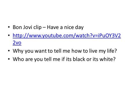 Bon Jovi clip – Have a nice day  2vo  2vo Why you want to tell me how to.