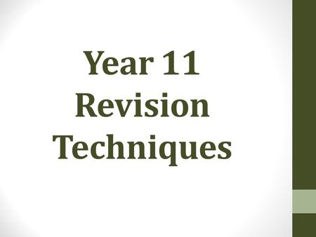 Year 11 Revision Techniques. Revision Techniques There are less than 9 weeks left until your exams. How should you be using your time?