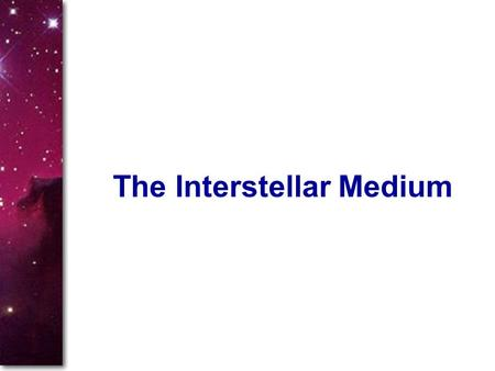 The Interstellar Medium. I. Visible-Wavelength Observations A. Nebulae B. Extinction and Reddening C. Interstellar Absorption Lines II. Long- and Short-Wavelength.