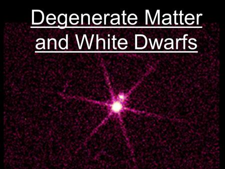 Degenerate Matter and White Dwarfs. Summary of Post-Main-Sequence Evolution of Sun-Like Stars M < 4 M sun Fusion stops at formation of C,O core. C,O core.
