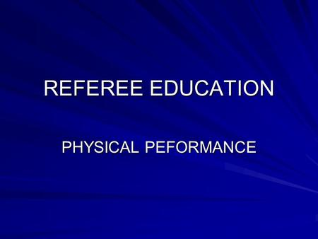 REFEREE EDUCATION PHYSICAL PEFORMANCE. TOPICS Brief Introduction Physical Profile Periodised Planning PrehabilitationQuestions.