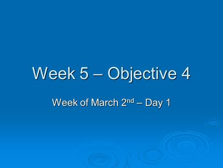 Week 5 – Objective 4 Week of March 2 nd – Day 1. 1. Which of the following objects will float on water?