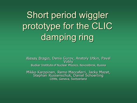 Short period wiggler prototype for the CLIC damping ring Alexey Bragin, Denis Gurov, Anatoly Utkin, Pavel Vobly Budker Institute of Nuclear Physics, Novosibirsk,