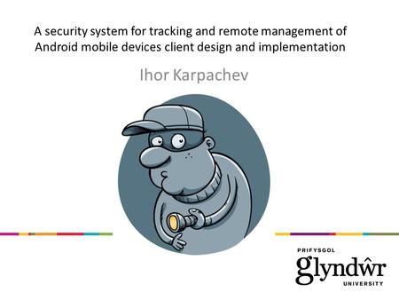 A security system for tracking and remote management of Android mobile devices client design and implementation Ihor Karpachev.