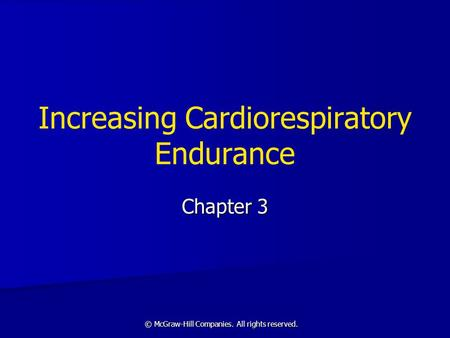 © McGraw-Hill Companies. All rights reserved. Increasing Cardiorespiratory Endurance Chapter 3.