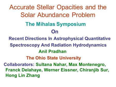 Accurate Stellar Opacities and the Solar Abundance Problem The Mihalas Symposium On Recent Directions In Astrophysical Quantitative Spectroscopy And Radiation.