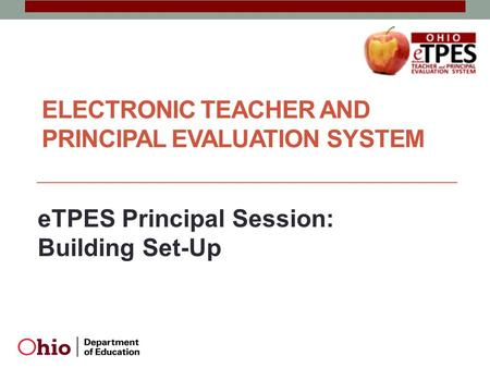 ELECTRONIC TEACHER AND PRINCIPAL EVALUATION SYSTEM eTPES Principal Session: Building Set-Up.