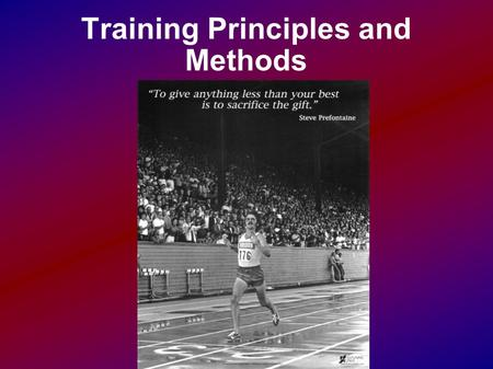 Training Principles and Methods. What is training? Training is a vehicle by which the human body is made more efficient  Better able to complete certain.