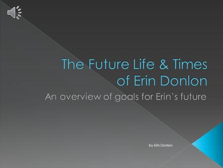 by Erin Donlon  Right now she is: 23 years old, a student at MacCormac College, and working towards becoming a court reporter in the city of Chicago.