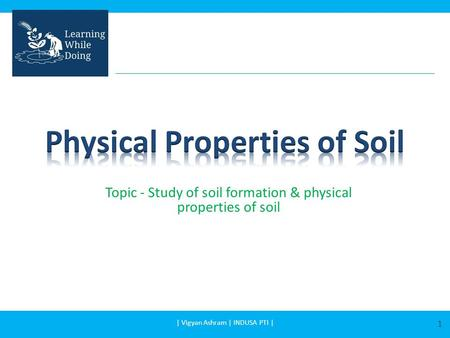 Topic - Study of soil formation & physical properties of soil 1 | Vigyan Ashram | INDUSA PTI |