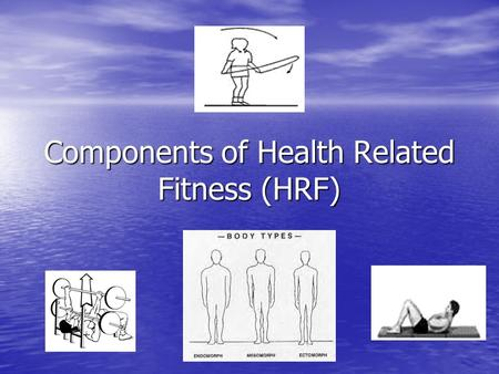 Components of Health Related Fitness (HRF). Last lesson (Previous Learning) Muscles & Movement Muscles Names and location of the major muscles of the.