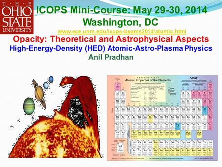 Opacity: Theoretical and Astrophysical Aspects High-Energy-Density (HED) Atomic-Astro-Plasma Physics Anil Pradhan ICOPS Mini-Course: May 29-30, 2014 Washington,