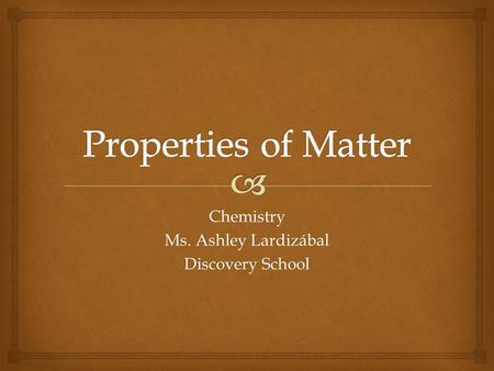 Chemistry Ms. Ashley Lardizábal Discovery School.