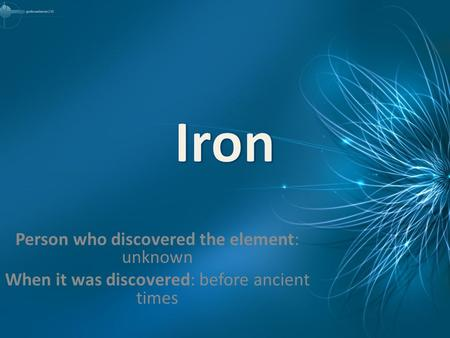 Person who discovered the element: unknown When it was discovered: before ancient times.