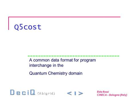 Q5cost A common data format for program interchange in the Quantum Chemistry domain Elda Rossi CINECA – Bologna (Italy)