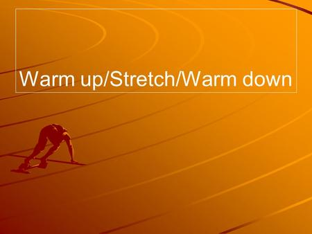Warm up/Stretch/Warm down. Answers 1. Warm up-Activity-Warm down 2. Light jog and stretch- movements that mimic your sport. Give example:- Golf 3. Raises.