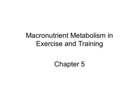 Macronutrient Metabolism in Exercise and Training