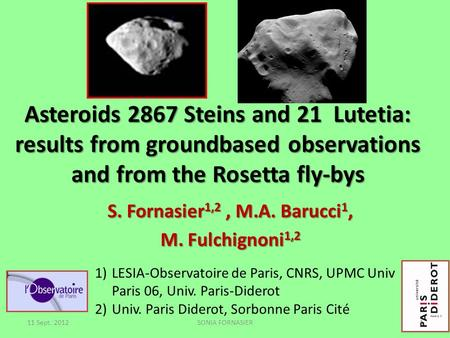 Asteroids 2867 Steins and 21 Lutetia: results from groundbased observations and from the Rosetta fly-bys S. Fornasier 1,2, M.A. Barucci 1, M. Fulchignoni.