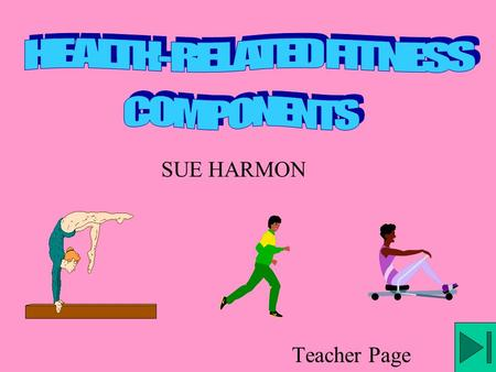SUE HARMON Teacher Page Lisa is a high school sophomore and wants to improve her current fitness level. She knows she should include health-related fitness.