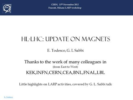 E. Todesco HL-LHC: UPDATE ON MAGNETS E. Todesco, G. L Sabbi Thanks to the work of many colleagues in (from East to West) KEK,INFN,CERN,CEA,BNL,FNAL,LBL.