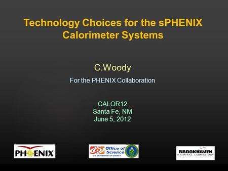 Technology Choices for the sPHENIX Calorimeter Systems C.Woody For the PHENIX Collaboration CALOR12 Santa Fe, NM June 5, 2012.