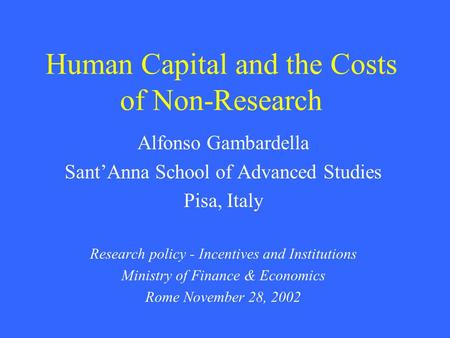 Human Capital and the Costs of Non-Research Alfonso Gambardella Sant'Anna School of Advanced Studies Pisa, Italy Research policy - Incentives and Institutions.