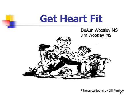 1 Get Heart Fit DeAun Woosley MS Jim Woosley MS Fitness cartoons by Jill Pankey.